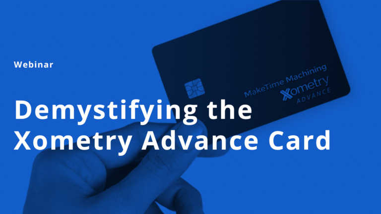 On-Demand Webinar: Demystifying the Xometry Advance Card